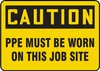 Contractor Preferred OSHA Caution Safety Sign: PPE Must Be Worn On This Job Site